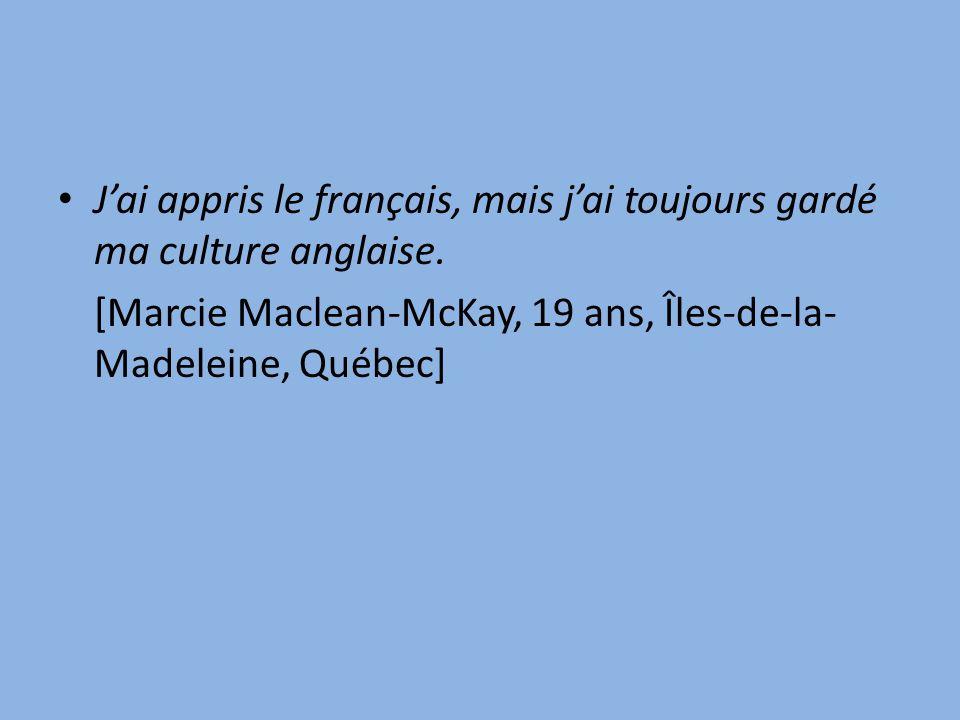 Jai appris le français, mais jai toujours gardé ma culture anglaise.