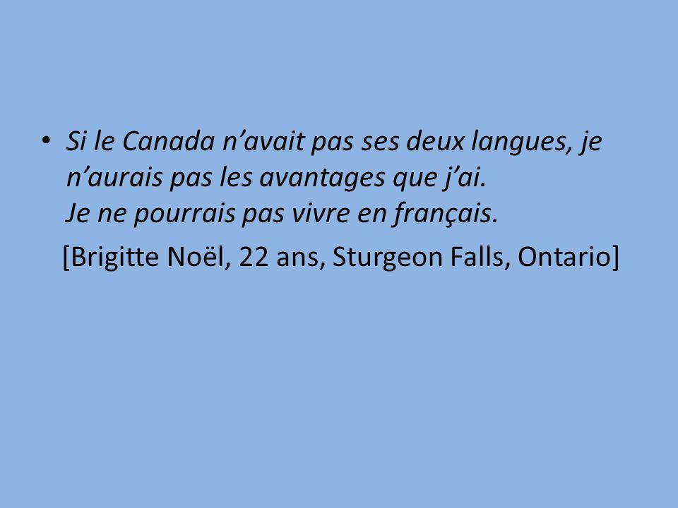 Si le Canada navait pas ses deux langues, je naurais pas les avantages que jai.