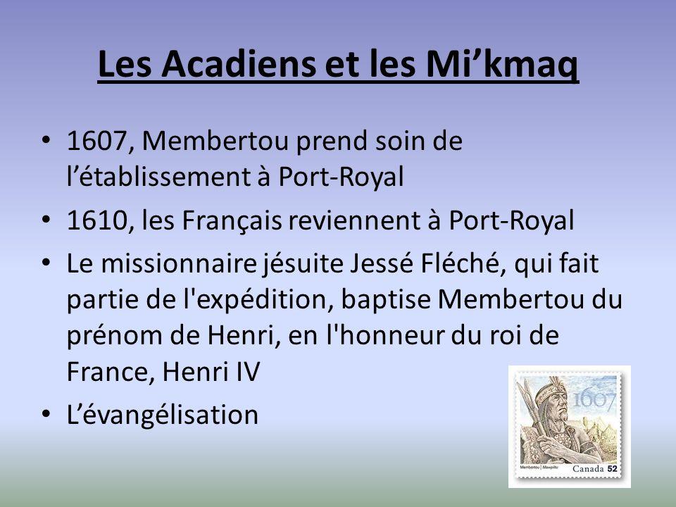 Les Acadiens et les Mikmaq 1607, Membertou prend soin de létablissement à Port-Royal 1610, les Français reviennent à Port-Royal Le missionnaire jésuit
