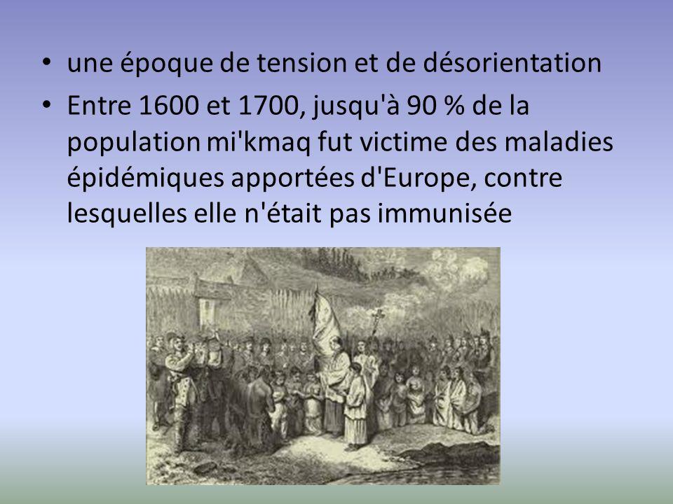 une époque de tension et de désorientation Entre 1600 et 1700, jusqu'à 90 % de la population mi'kmaq fut victime des maladies épidémiques apportées d'