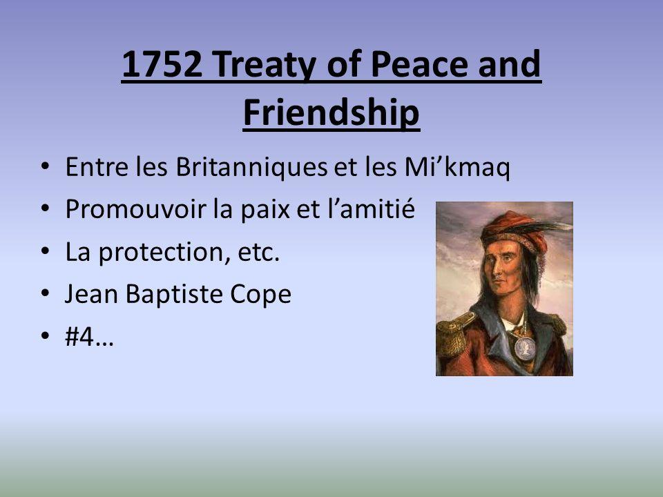 1752 Treaty of Peace and Friendship Entre les Britanniques et les Mikmaq Promouvoir la paix et lamitié La protection, etc. Jean Baptiste Cope #4…