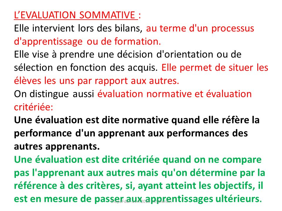 LEVALUATION SOMMATIVE : Elle intervient lors des bilans, au terme d'un processus d'apprentissage ou de formation. Elle vise à prendre une décision d'o