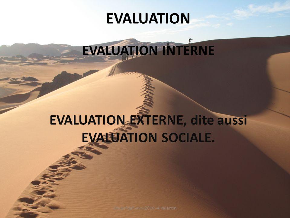 EVALUATION EVALUATION INTERNE EVALUATION EXTERNE, dite aussi EVALUATION SOCIALE. DiapoFdeF-avril2010 -A.Valentin