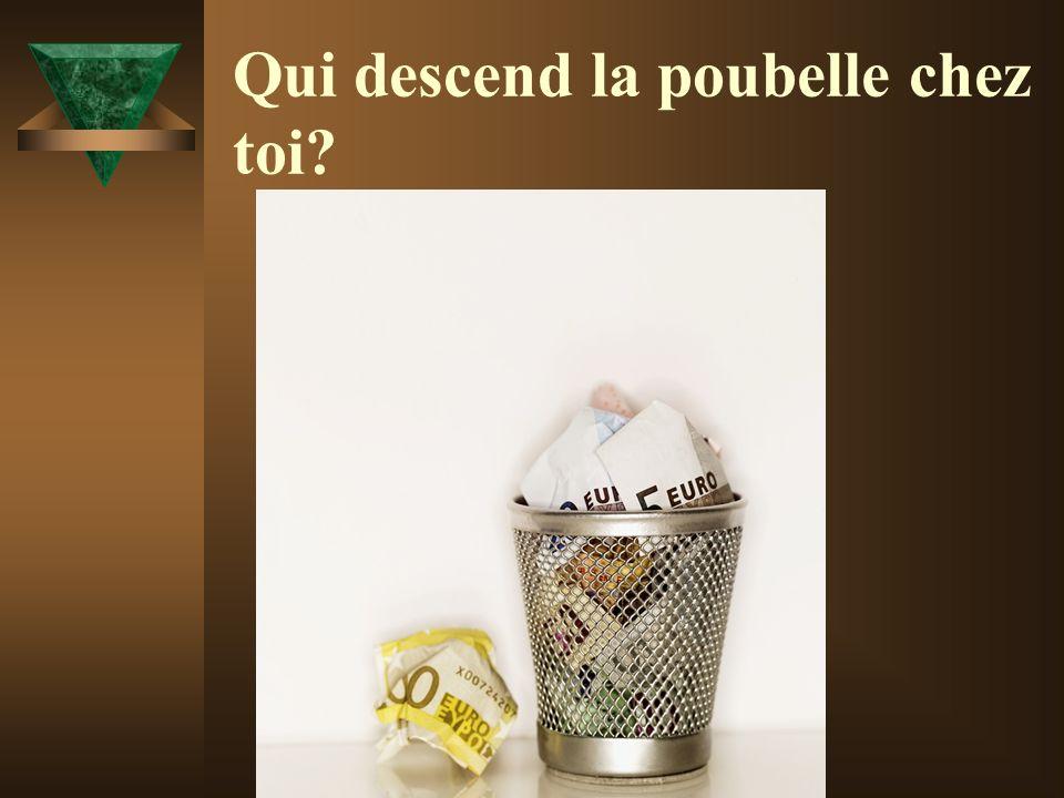 Qui descend la poubelle chez toi?