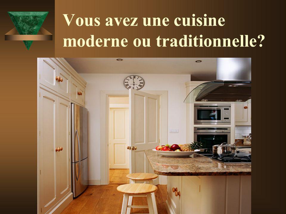 Vous avez une cuisine moderne ou traditionnelle?