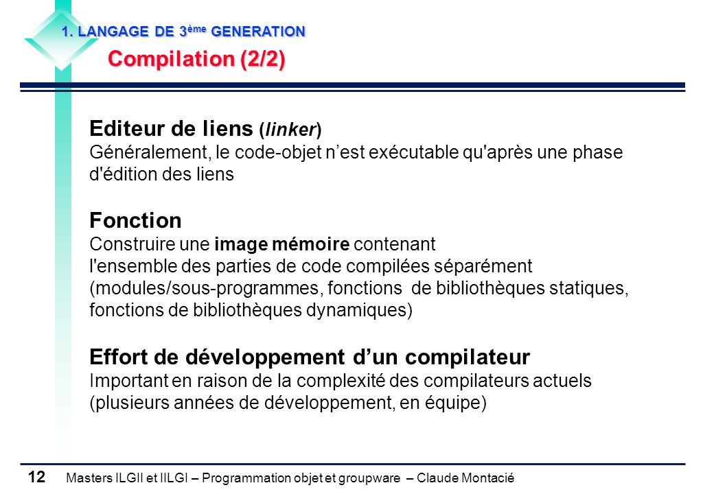 Masters ILGII et IILGI – Programmation objet et groupware – Claude Montacié 12 1. LANGAGE DE 3 ème GENERATION Compilation (2/2) Compilation (2/2) Edit
