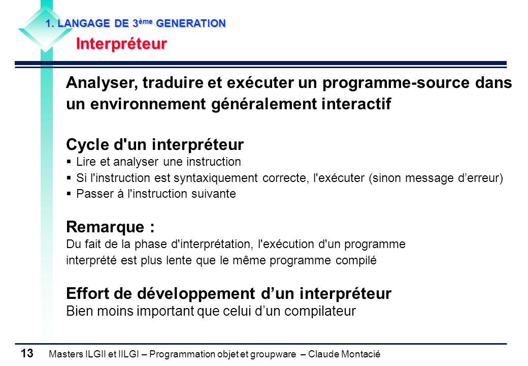 Masters ILGII et IILGI – Programmation objet et groupware – Claude Montacié 13 1. LANGAGE DE 3 ème GENERATION Interpréteur Analyser, traduire et exécu