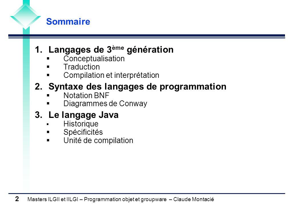 Masters ILGII et IILGI – Programmation objet et groupware – Claude Montacié 2 1.Langages de 3 ème génération Conceptualisation Traduction Compilation