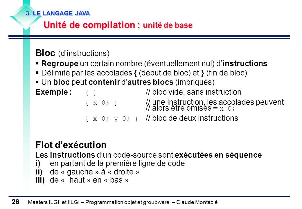 Masters ILGII et IILGI – Programmation objet et groupware – Claude Montacié 26 Bloc (dinstructions) Regroupe un certain nombre (éventuellement nul) di