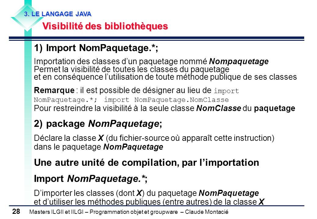 Masters ILGII et IILGI – Programmation objet et groupware – Claude Montacié 28 1) Import NomPaquetage.*; Importation des classes dun paquetage nommé N