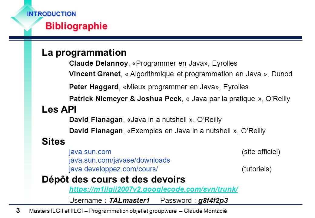 Masters ILGII et IILGI – Programmation objet et groupware – Claude Montacié 3 INTRODUCTIONBibliographie La programmation Claude Delannoy, «Programmer