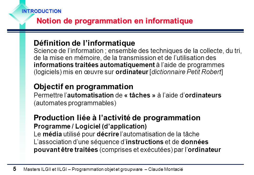 Masters ILGII et IILGI – Programmation objet et groupware – Claude Montacié 5 INTRODUCTION Notion de programmation en informatique Définition de linfo