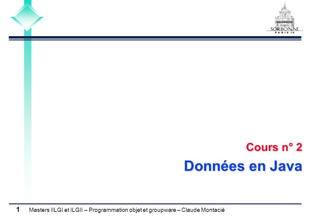 Masters IILGI et ILGII – Programmation objet et groupware – Claude Montacié 1 Cours n° 2 Données en Java