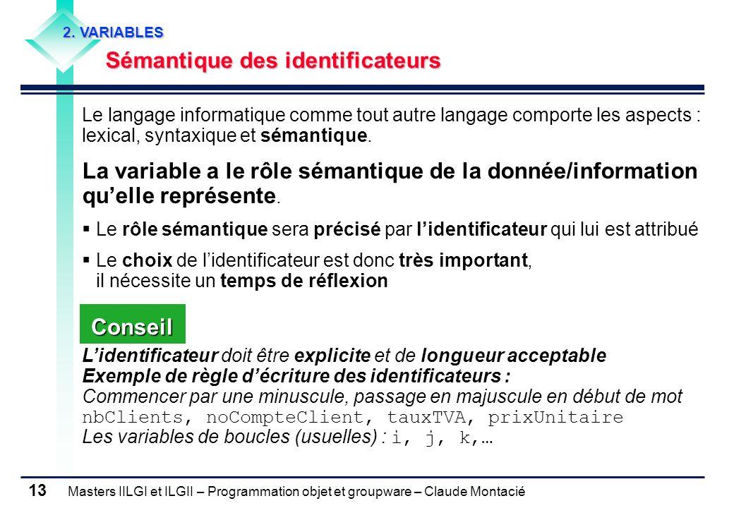 Masters IILGI et ILGII – Programmation objet et groupware – Claude Montacié 13 2. VARIABLES Sémantique des identificateurs Le langage informatique com