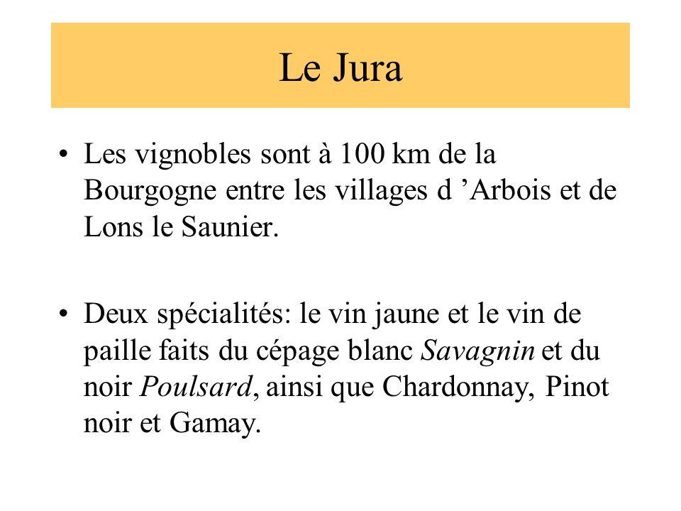 Le Jura Les vignobles sont à 100 km de la Bourgogne entre les villages d Arbois et de Lons le Saunier. Deux spécialités: le vin jaune et le vin de pai