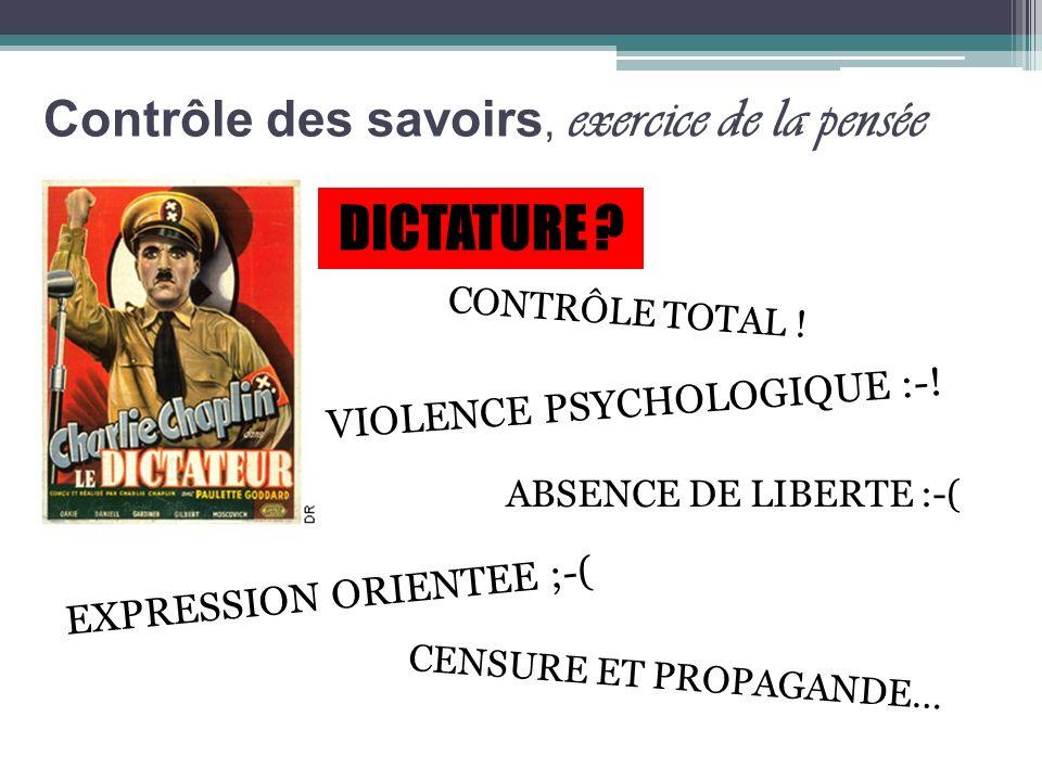 Contrôle des savoirs, exercice de la pensée DICTATURE ? VIOLENCE PSYCHOLOGIQUE :-! CONTRÔLE TOTAL ! ABSENCE DE LIBERTE :-( EXPRESSION ORIENTEE ;-( CEN
