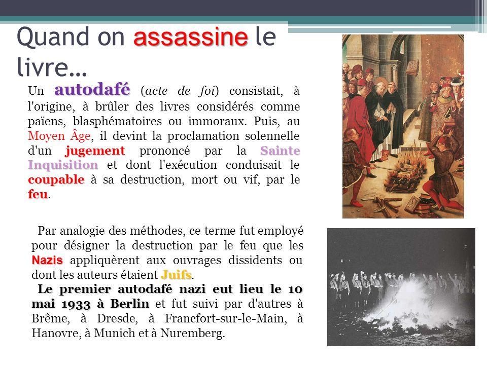 assassine Quand on assassine le livre… Un autodafé autodafé (acte de foi) consistait, à l'origine, à brûler des livres considérés comme païens, blasph