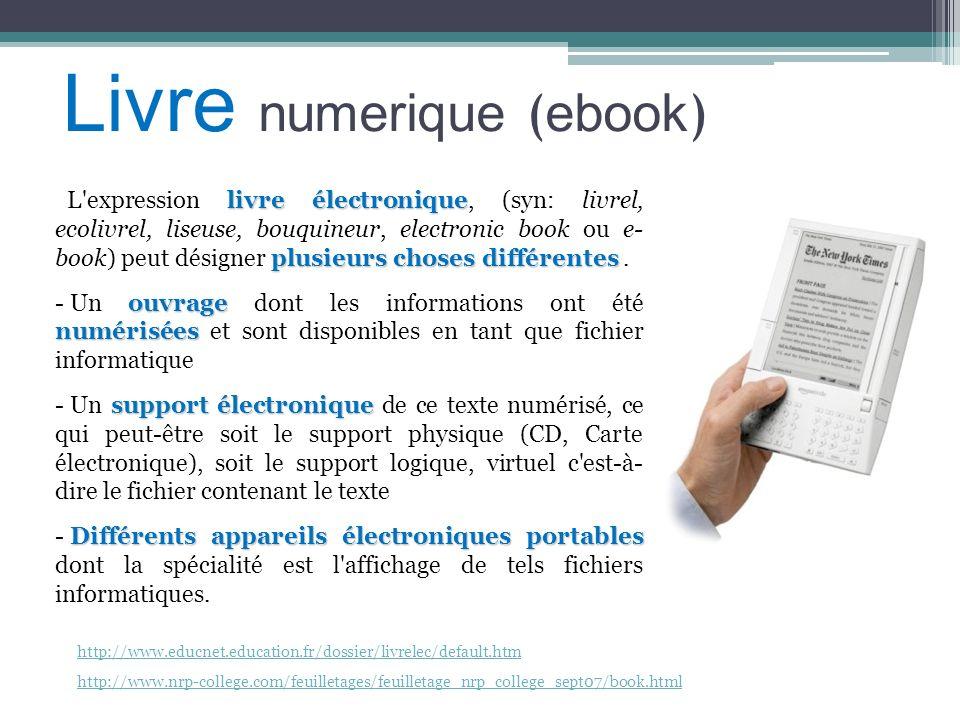 Livre numerique ( ebook ) L'expression livre électronique électronique, (syn: livrel, ecolivrel, liseuse, bouquineur, electronic book ou e- book) peut