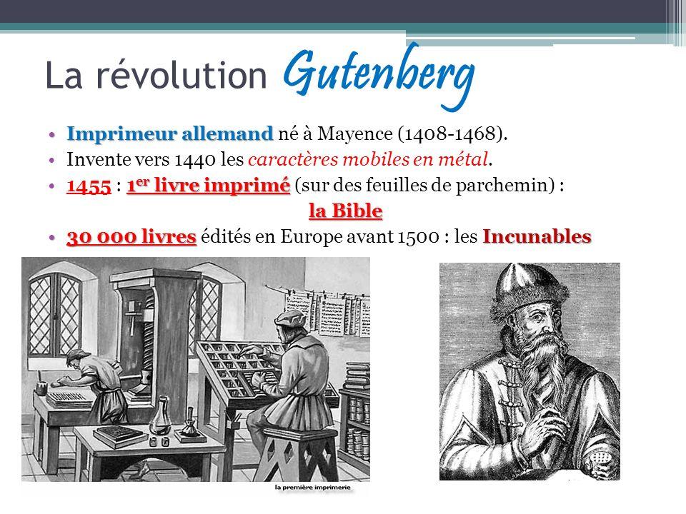La révolution Gutenberg Imprimeur allemandImprimeur allemand né à Mayence (1408-1468). Invente vers 1440 les caractères mobiles en métal. 1 er livre i