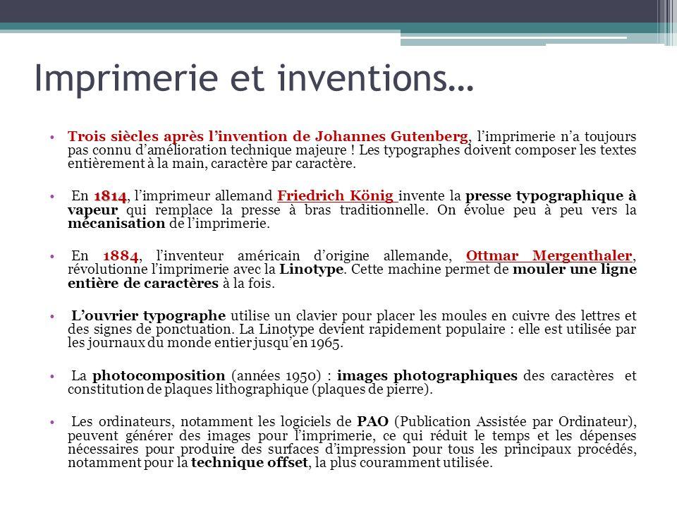Imprimerie et inventions… Trois siècles après linvention de Johannes Gutenberg, limprimerie na toujours pas connu damélioration technique majeure ! Le