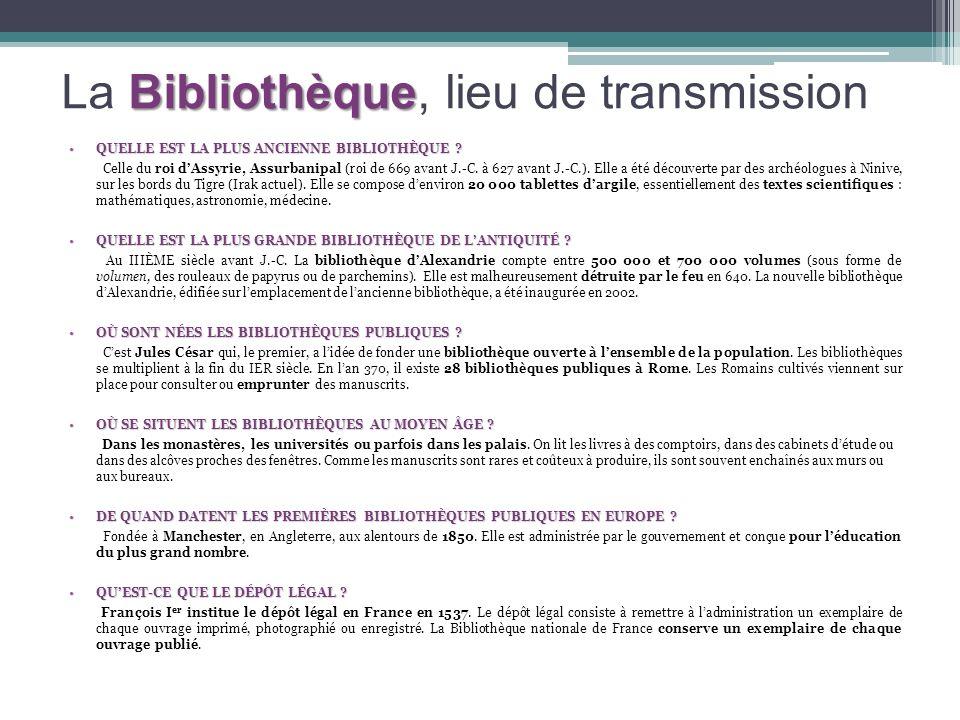 La Bibliothèque Bibliothèque, lieu de transmission QUELLE EST LA PLUS ANCIENNE BIBLIOTHÈQUE ?QUELLE EST LA PLUS ANCIENNE BIBLIOTHÈQUE ? Celle du roi d