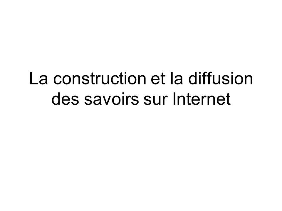 La construction et la diffusion des savoirs sur Internet