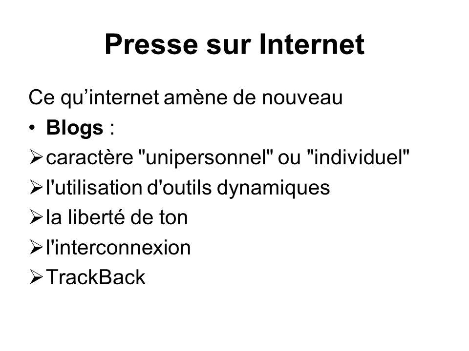 Presse sur Internet Ce quinternet amène de nouveau Blogs : caractère unipersonnel ou individuel l utilisation d outils dynamiques la liberté de ton l interconnexion TrackBack