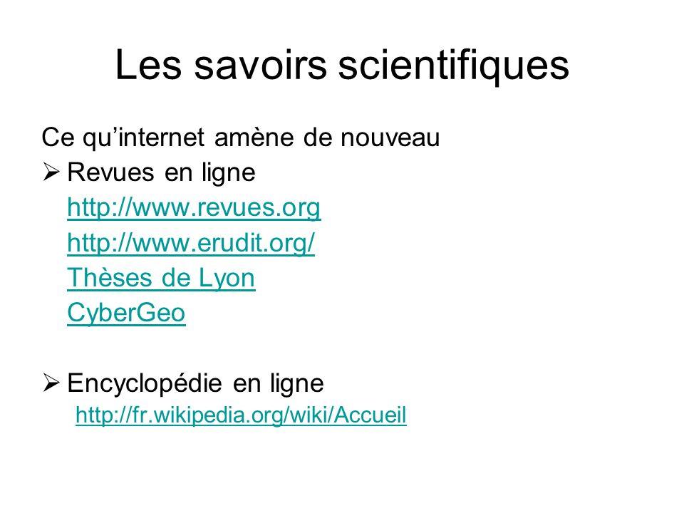 Les savoirs scientifiques Ce quinternet amène de nouveau Revues en ligne http://www.revues.org http://www.erudit.org/ Thèses de Lyon CyberGeo Encyclop