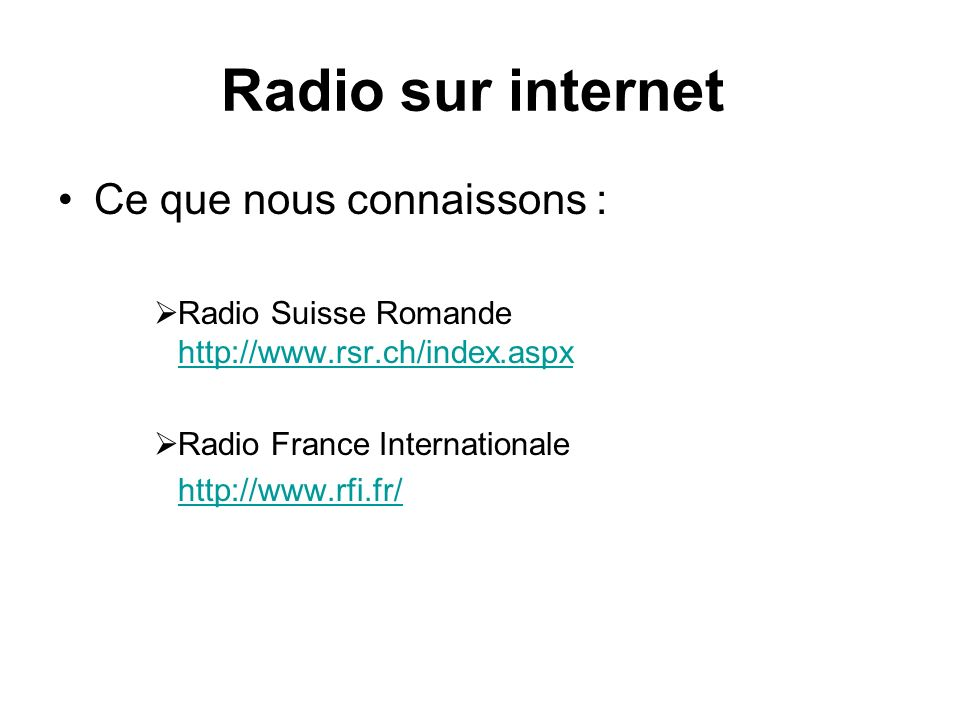 Radio sur internet Ce que nous connaissons : Radio Suisse Romande     Radio France Internationale