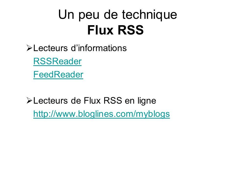 Un peu de technique Flux RSS Lecteurs dinformations RSSReader FeedReader Lecteurs de Flux RSS en ligne http://www.bloglines.com/myblogs
