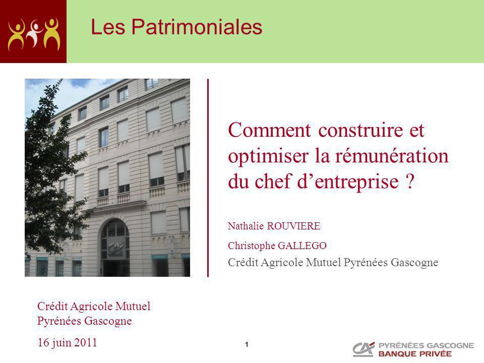 1 Crédit Agricole Mutuel Pyrénées Gascogne 16 juin 2011 Comment construire et optimiser la rémunération du chef dentreprise ? Nathalie ROUVIERE Christ
