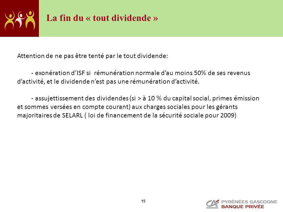 15 Attention de ne pas être tenté par le tout dividende: - exonération dISF si rémunération normale dau moins 50% de ses revenus dactivité, et le divi
