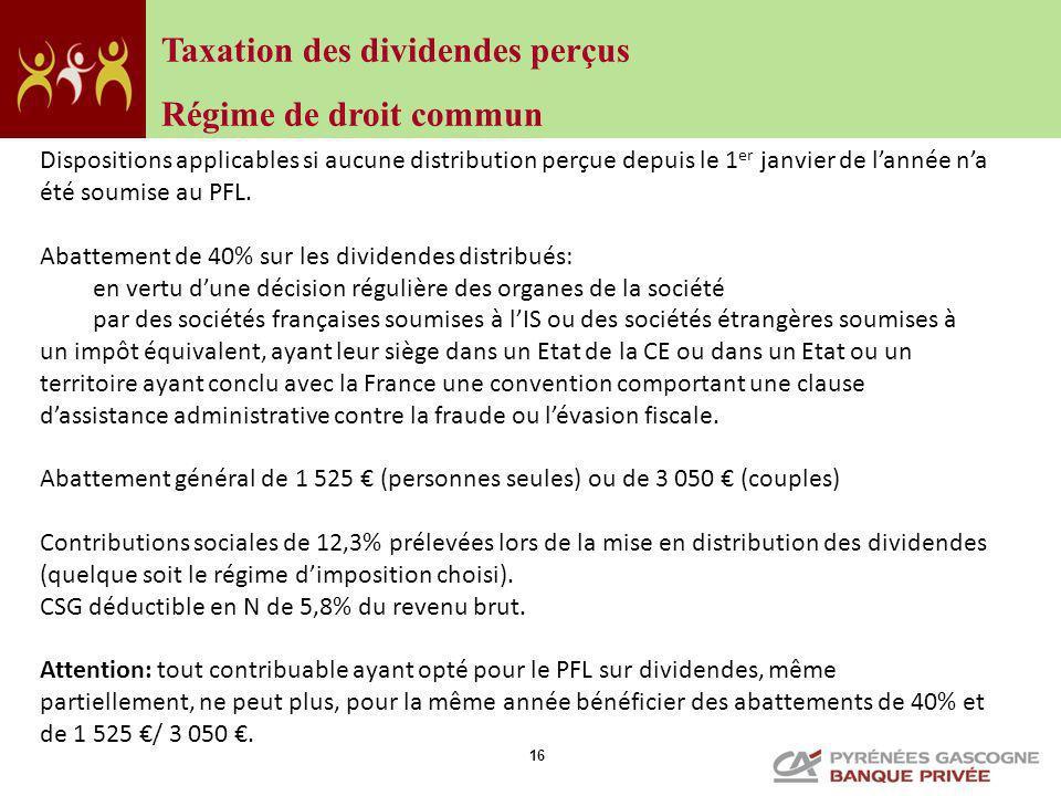 16 Dispositions applicables si aucune distribution perçue depuis le 1 er janvier de lannée na été soumise au PFL. Abattement de 40% sur les dividendes