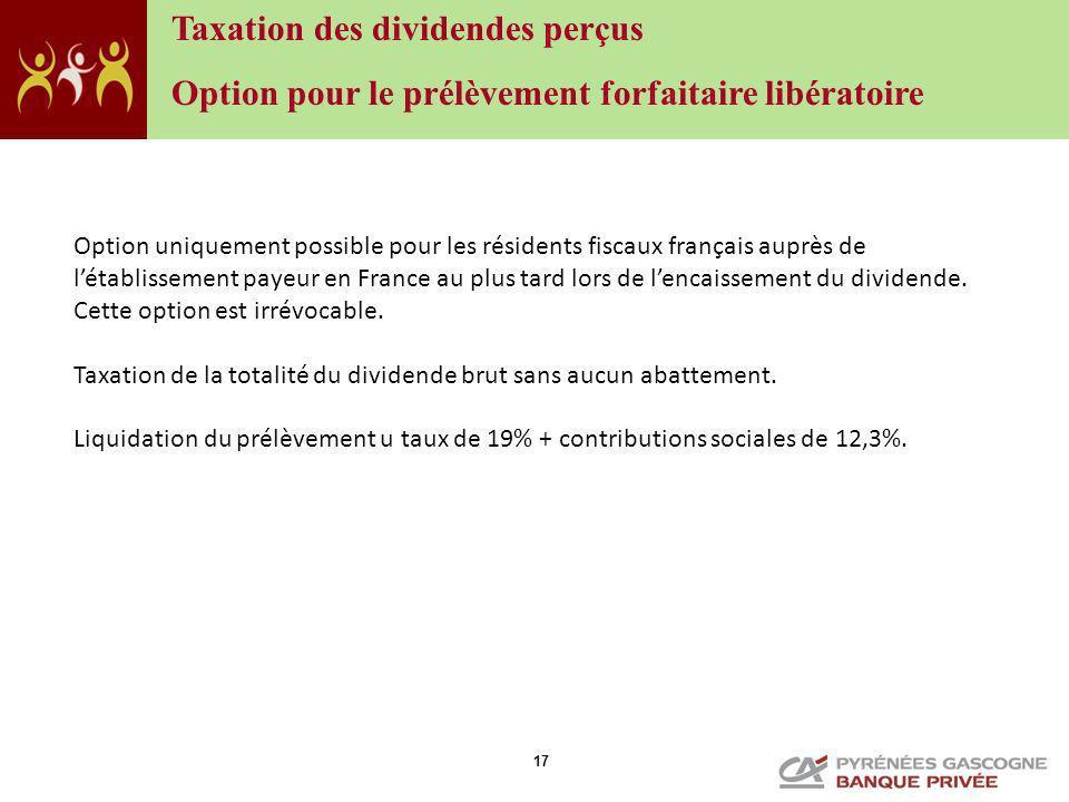 17 Option uniquement possible pour les résidents fiscaux français auprès de létablissement payeur en France au plus tard lors de lencaissement du divi