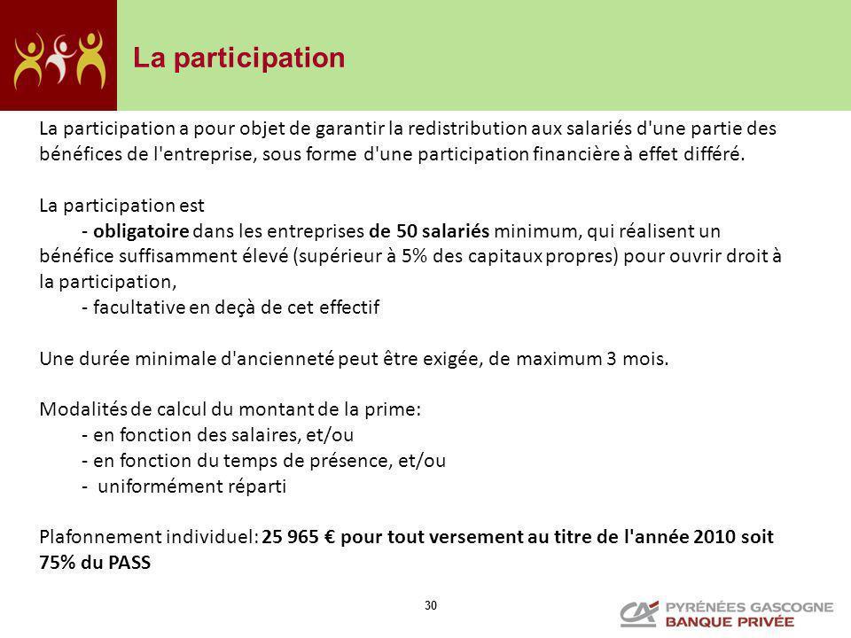 30 La participation La participation a pour objet de garantir la redistribution aux salariés d'une partie des bénéfices de l'entreprise, sous forme d'