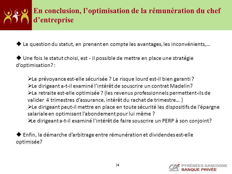 34 En conclusion, loptimisation de la rémunération du chef dentreprise La question du statut, en prenant en compte les avantages, les inconvénients,…