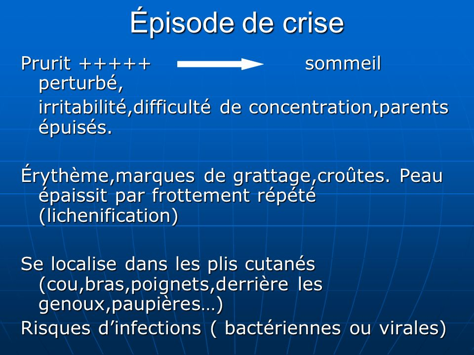 Épisode de crise Prurit +++++ sommeil perturbé, irritabilité,difficulté de concentration,parents épuisés.