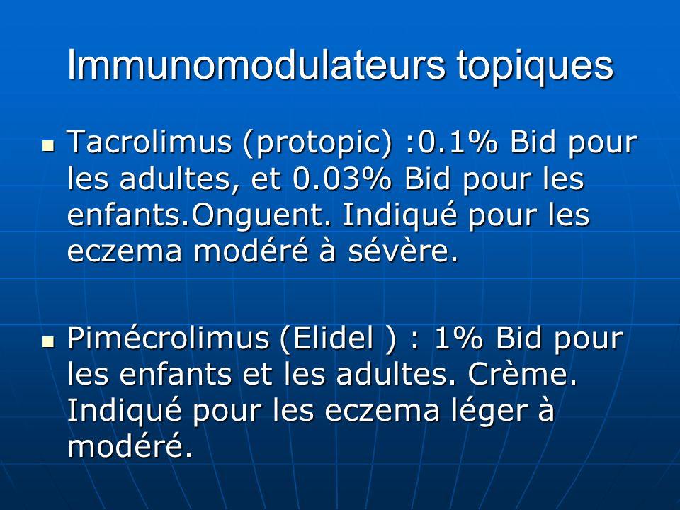 Immunomodulateurs topiques Tacrolimus (protopic) :0.1% Bid pour les adultes, et 0.03% Bid pour les enfants.Onguent.