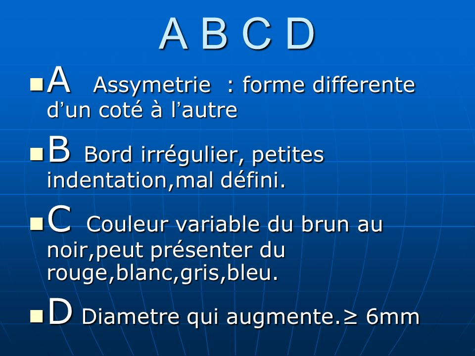 A B C D A Assymetrie : forme differente d un coté à l autre A Assymetrie : forme differente d un coté à l autre B Bord irrégulier, petites indentation,mal défini.
