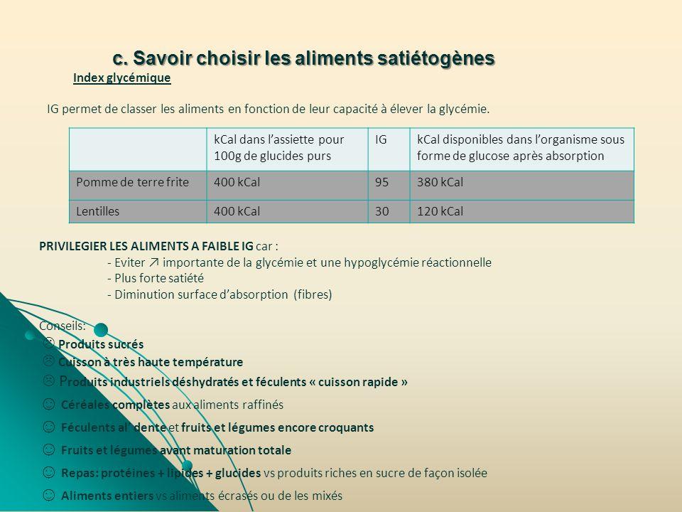 c. Savoir choisir les aliments satiétogènes Index glycémique IG permet de classer les aliments en fonction de leur capacité à élever la glycémie. kCal