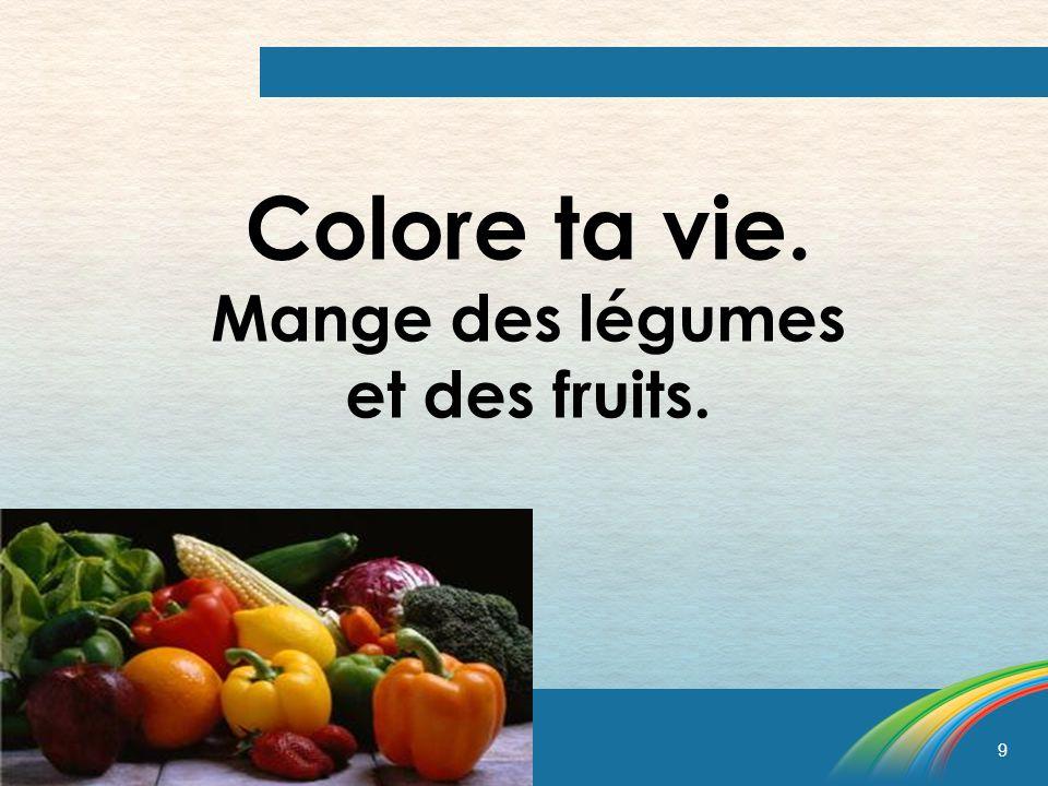 9 Colore ta vie. Mange des légumes et des fruits.