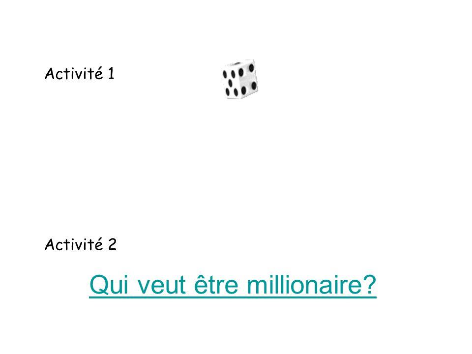 Qui veut être millionaire? Activité 1 Activité 2