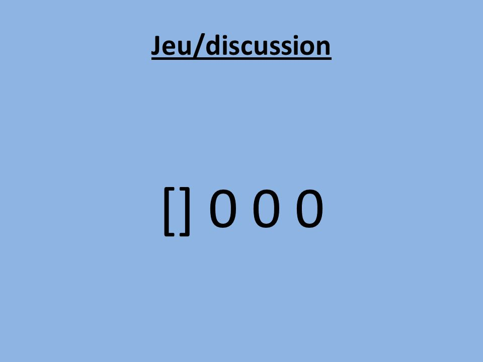 Jeu/discussion [] 0 0 0