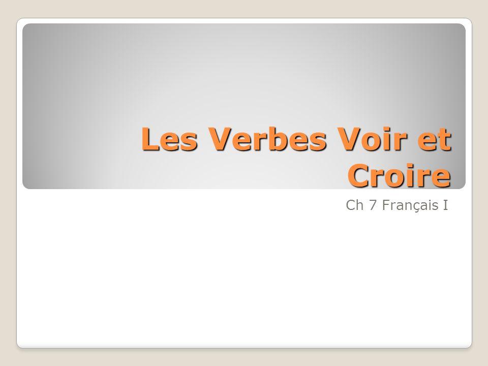 Les Verbes Voir et Croire Ch 7 Français I