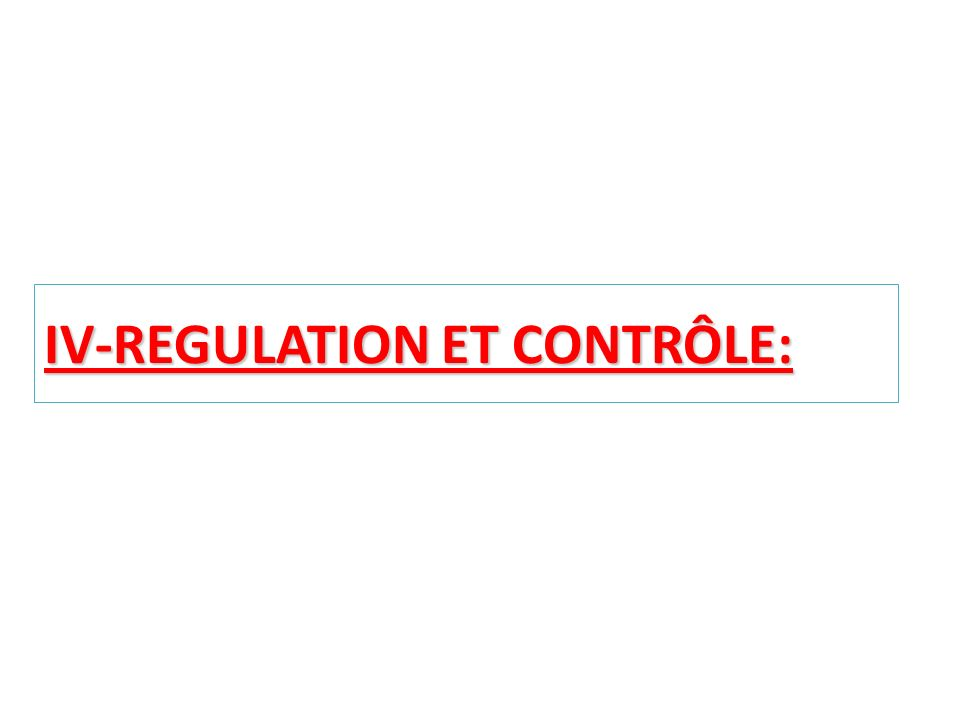 IV-REGULATION ET CONTRÔLE: