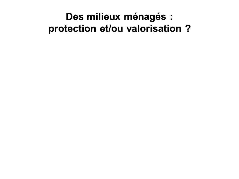 Des milieux ménagés : protection et/ou valorisation ?
