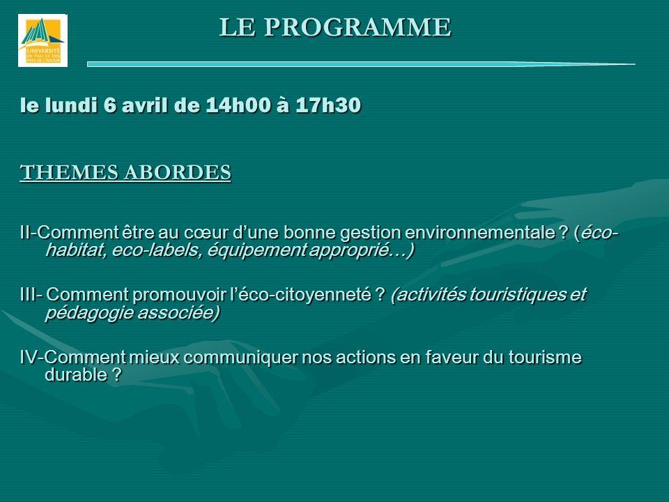 le lundi 6 avril de 14h00 à 17h30 THEMES ABORDES II-Comment être au cœur dune bonne gestion environnementale ? (éco- habitat, eco-labels, équipement a