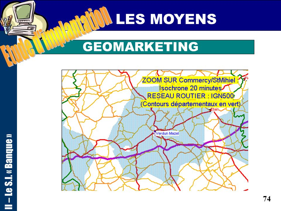 73 LES MOYENS Outils de pilotage II – Le S.I. « Banque » DATA-MINING