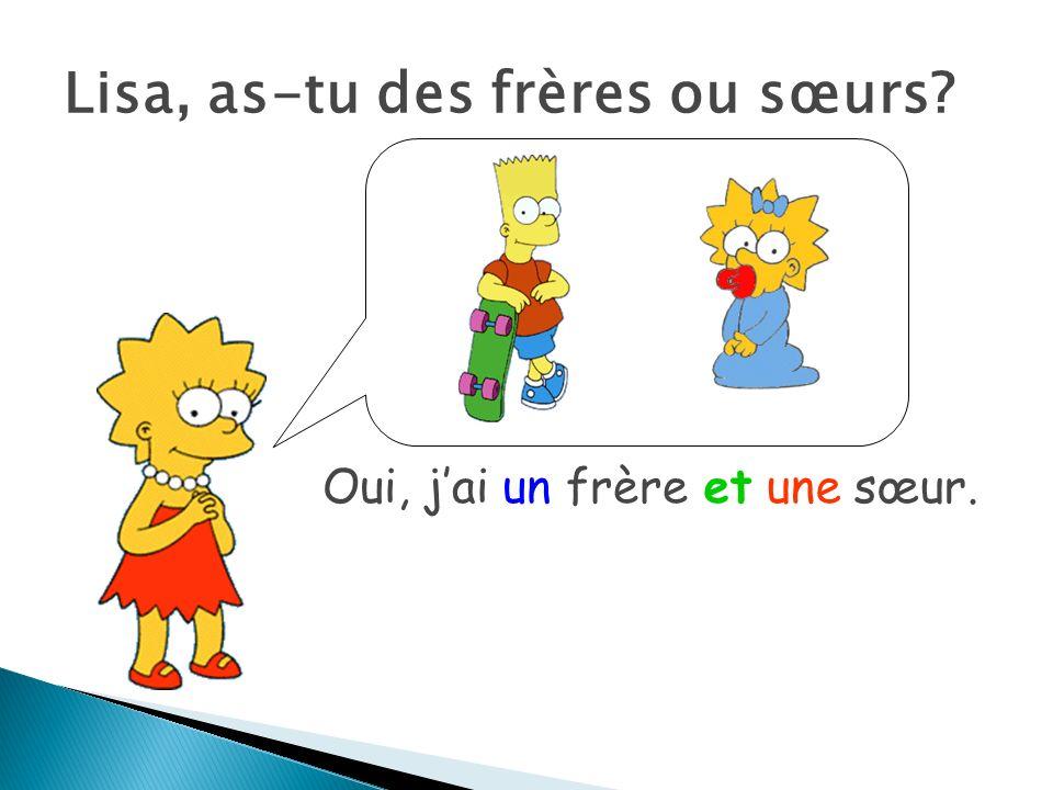 Lisa, as-tu des frères ou sœurs? Oui, jai un frèreet une sœur.