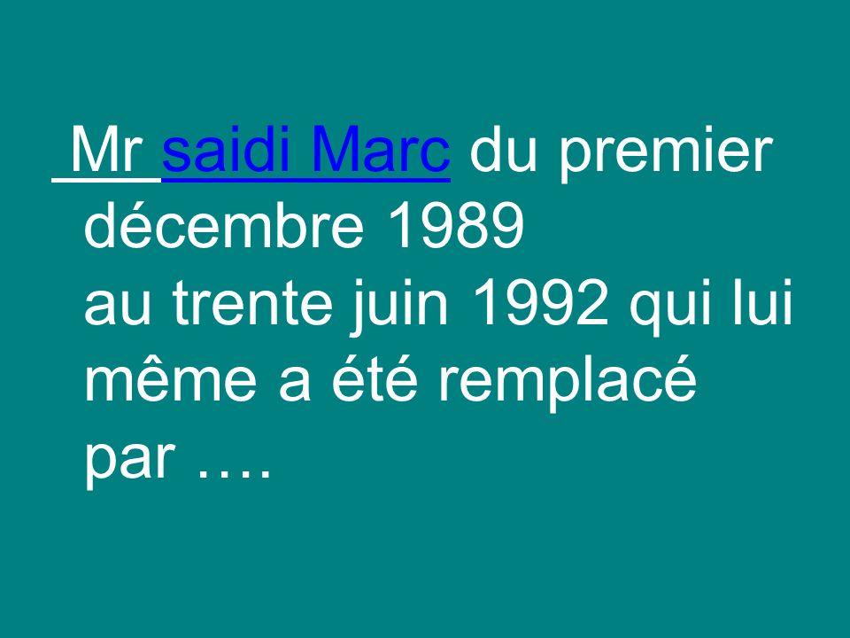 Mr. Philippe Cordier du premier juillet 1992 au premier janvier 1997. Puis est arrivé….